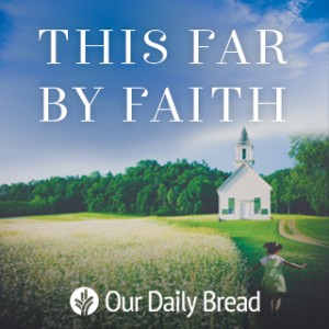 This Far by Faith - Our Daily Bread Graphic
